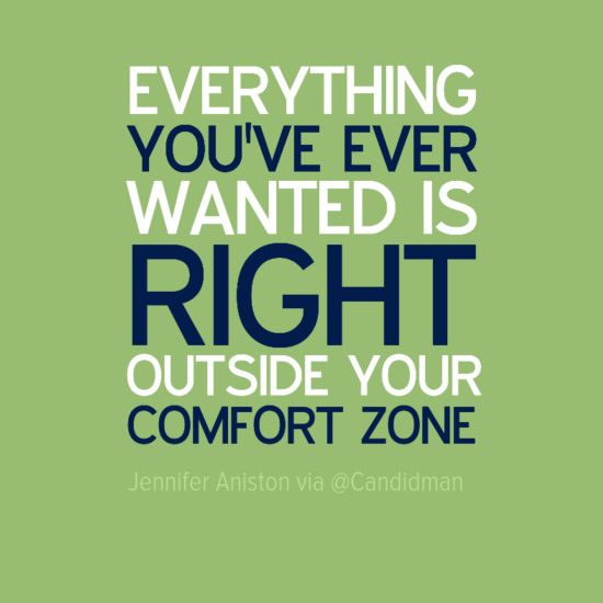 Everything You Ve Ever Wanted Is Right Outside Your Comfort Zone
