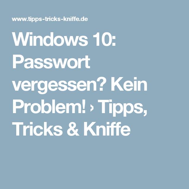 Windows 10 Passwort Vergessen Kein Problem Tipps Tricks Kniffe Excel Tipps Tipps Whatsapp Tipps