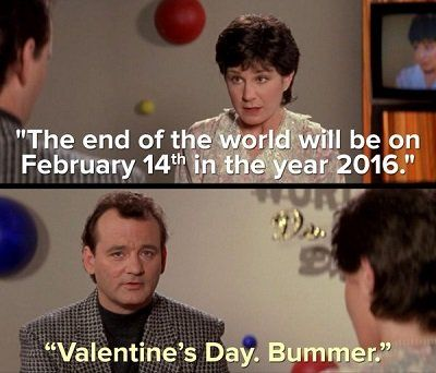 the end of the world.. February 14.. 2016..  HERE WE GO AGAIN FOLKS!!! YOU HAVE JUST A FEW DAYS LEFT  LOL