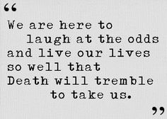 Death Will Tremble To Take Us I Like Good Strong Words That Mean