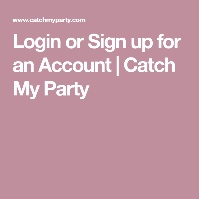 Login or Sign up for an Account | Catch My Party