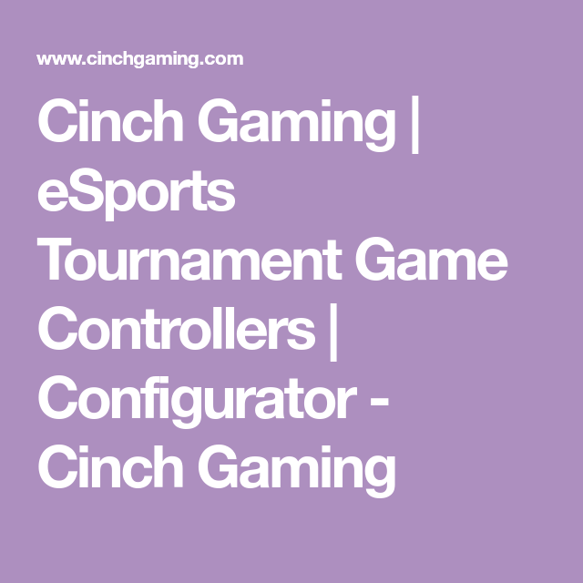 Cinch Gaming Esports Tournament Game Controllers Configurator Cinch Gaming Tournament Games Game Controllers Custom Xbox