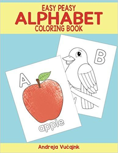 Easy Peasy Alphabet Coloring Book Andreja Vucajnk 9781539572466 Amazon Com Books Alphabet Coloring Abc Coloring Pages Abc Coloring