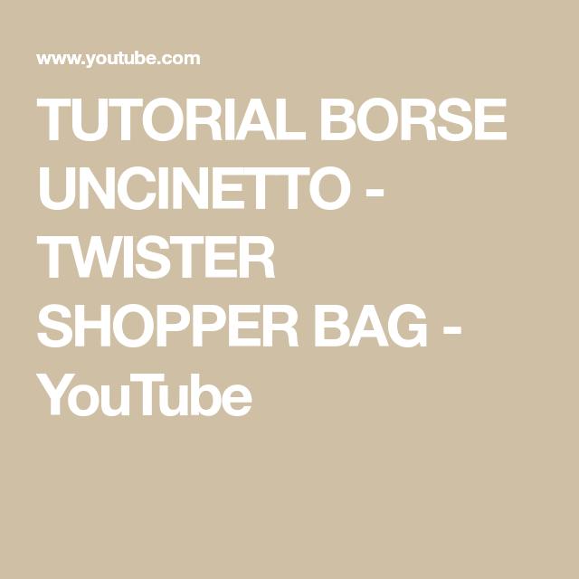 TUTORIAL BORSE UNCINETTO TWISTER SHOPPER BAG YouTube