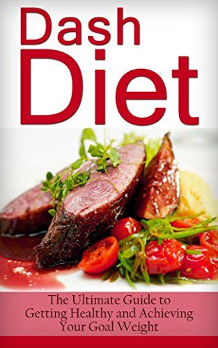 Dash Diet: The Ultimate Guide to Getting Healthy and Achieving Your Goal Weight (Dash Diet, Dash Diet For Beginners, Dash Diet For Weight Loss, Mediterranean Diet, Weight Loss) by LR Smith http://www.amazon.com/dp/B0144JPPXO/ref=cm_sw_r_pi_dp_wnp-vb0AZA4C9