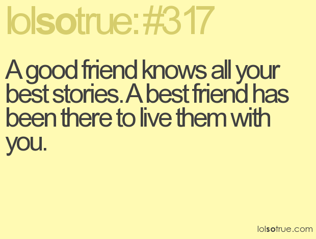 Good Quotes About Old Friendship : A good friend knows all your best stories
