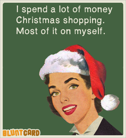 Say It Bluntcard Com Christmas Shopping Quotes Christmas Shopping Humor Christmas Memes