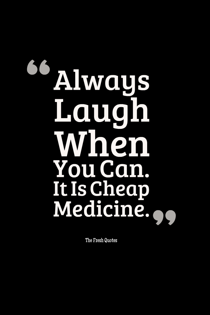 Laughing Is The Cheap Medicine Pharmacist Inspirational Quotes And Sayings Graduation Quotes Funny Medicine Quotes Pharmacy Quotes