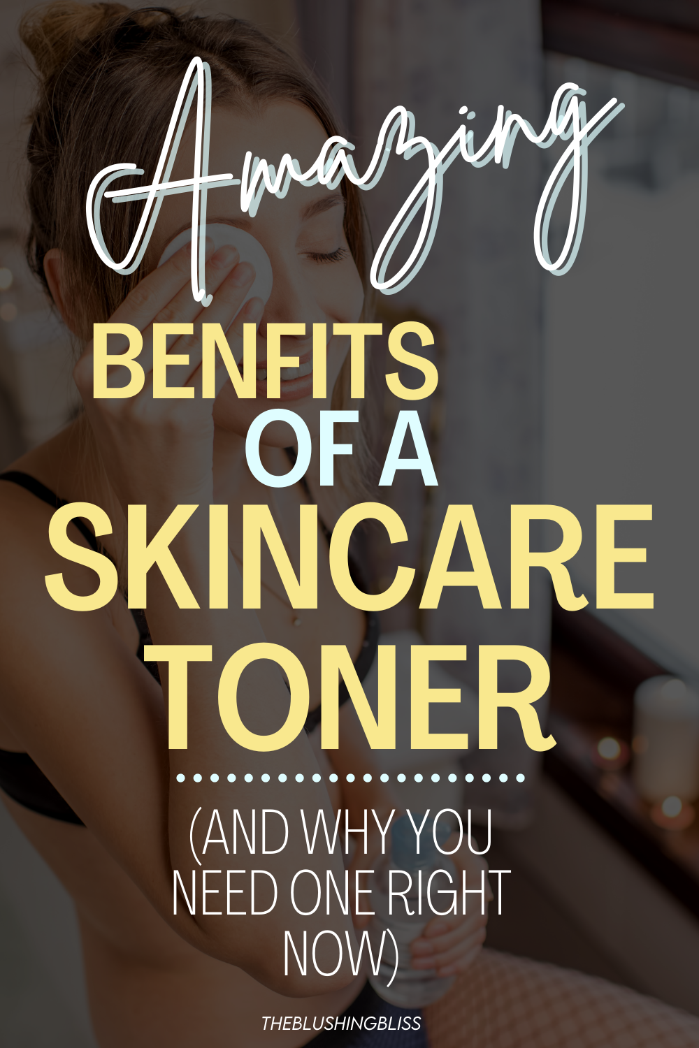 Is Toner Necessary You May Be Surprised The Blushing Bliss In 2020 Skin Toner Benefits Skin Toner Skin Care