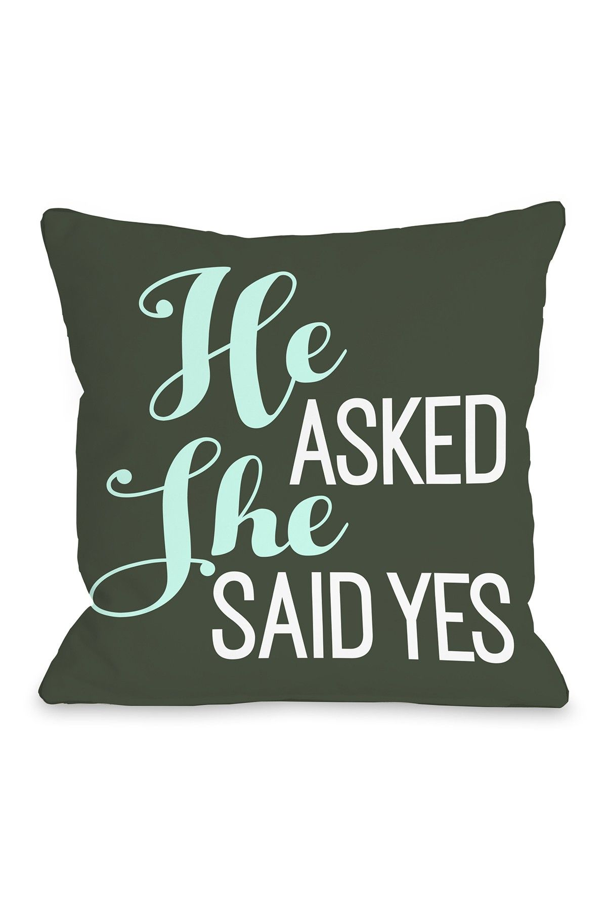 One bella casa he asked she said yes green pillow by obc home