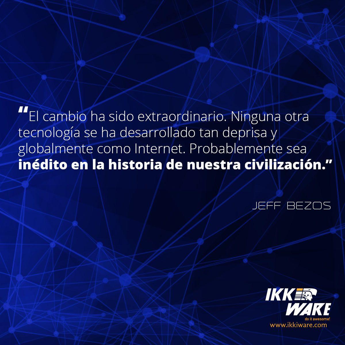 El Internet, un cambio extraordinario en la historia de nuestra civilización #frases #ikkkiware #FelizFinde