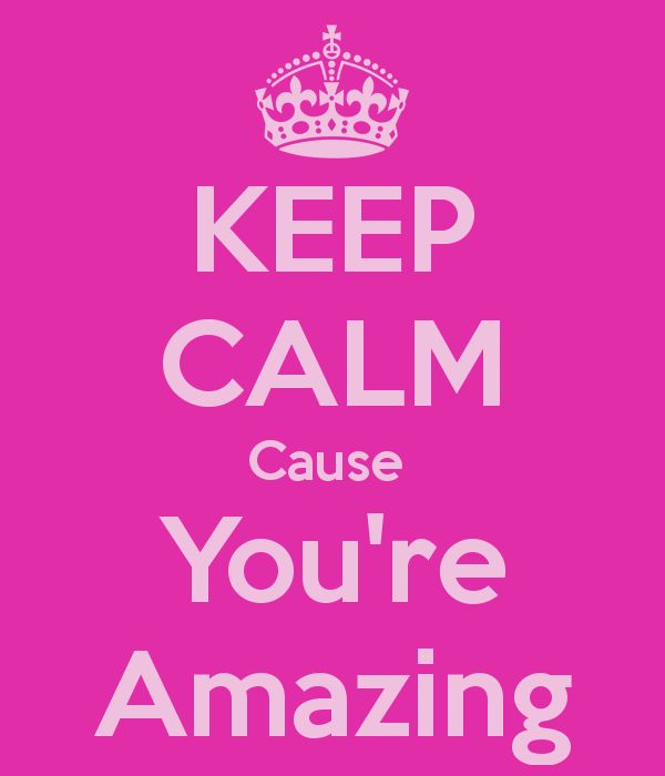 You Re An Amazing Friend: To Whomever Is Reading This. Keep Calm My Beautiful Friend
