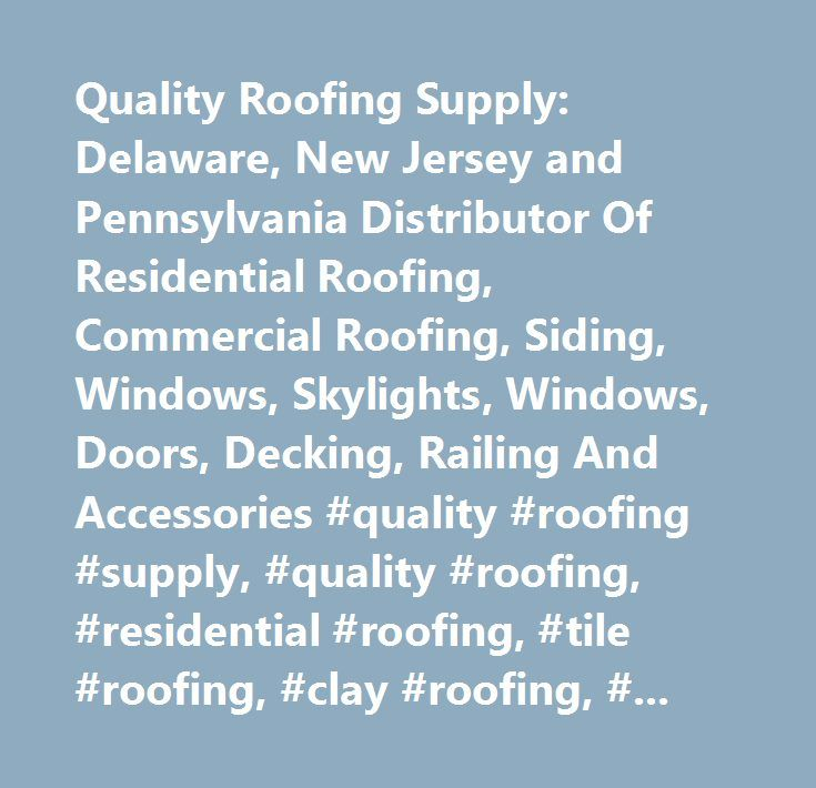 Quality Roofing Supply: Delaware, New Jersey And Pennsylvania Distributor  Of Residential Roofing, Commercial