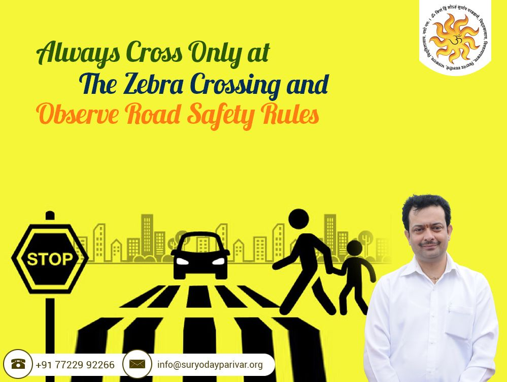 Always cross only at the zebra crossing and observe road