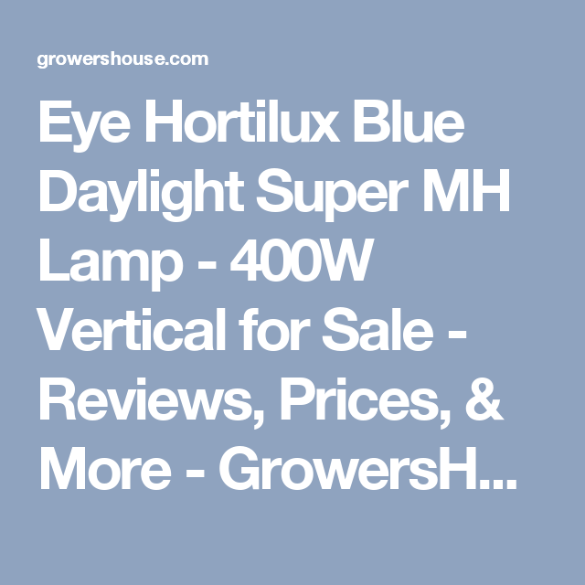 Eye Hortilux Blue Daylight Super Mh Lamp 400w Vertical For Sale Reviews Prices More Growershouse Daylight Lamp Blue