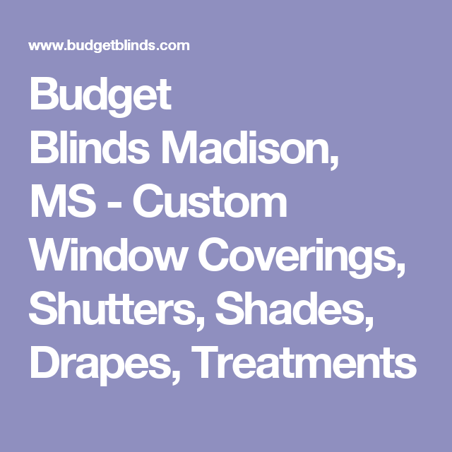Budget Blinds Madison Ms Custom Window Coverings Shutters Shades D Treatments