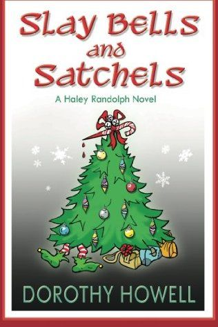 Slay Bells and Satchels (2011) (Book 4.5 in the Haley Randolph Mysteries series) A Novella by Dorothy Howell