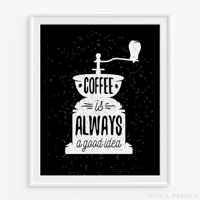 Coffee is always a good idea typography print in black type 4 ...