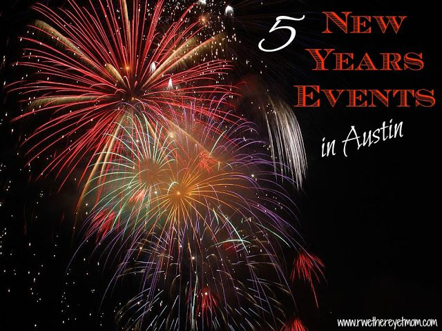 5 Fun Things To Do On New Years Eve In Austin Tx 2013 R We There Yet Mom New Years Eve Fireworks Firework Colors Newyear