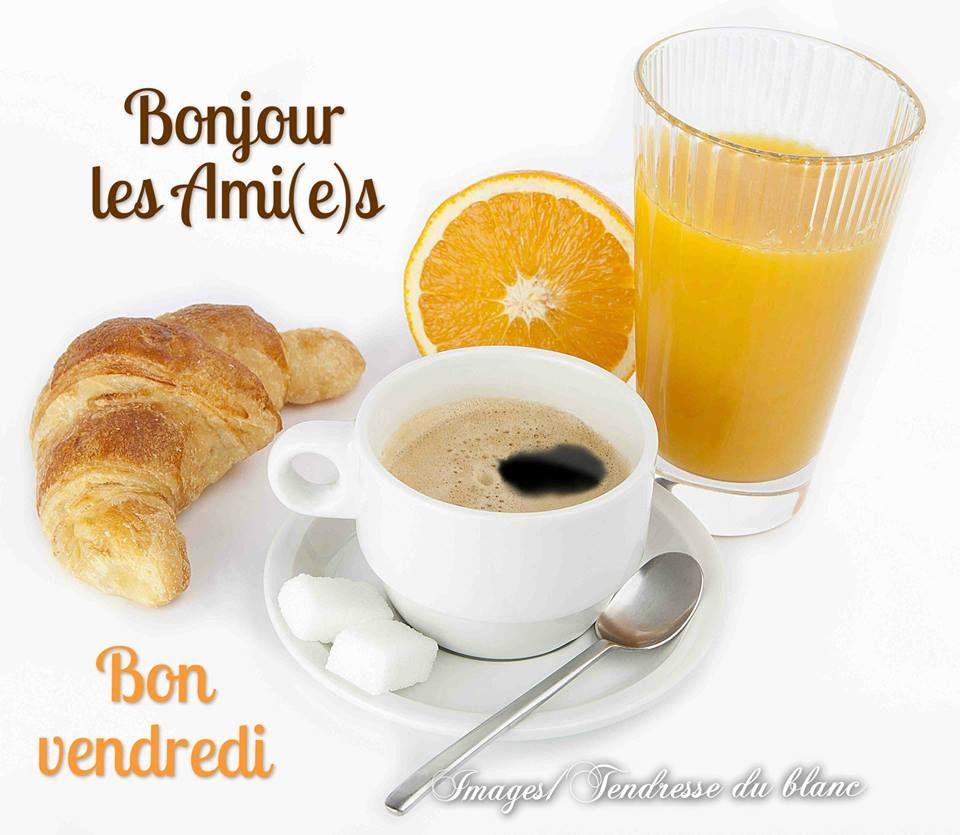 Top Bonjour les Ami(e)s, Bon venredi #vendredi cafe croissant jus d  NI75