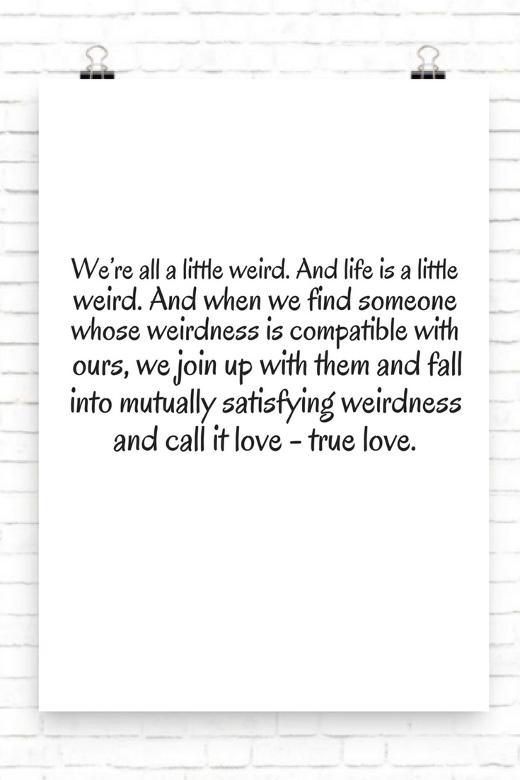 Were All A Little Weird And Life Is A Little Weird And When We