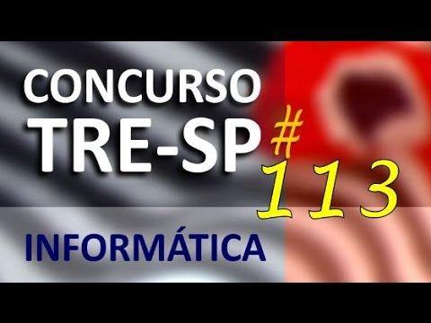 Concurso TRE SP 2016 2017 Informática Aula 113