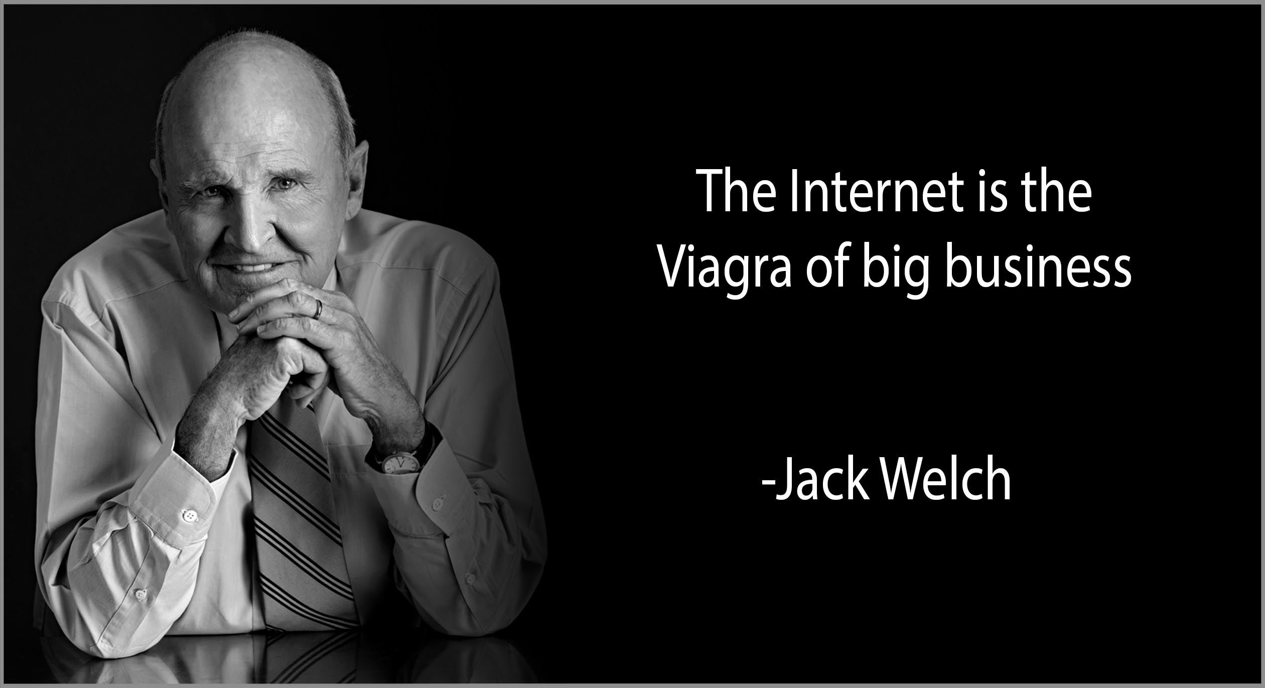 "Jack Welch Quotes Quote Of The Day ""The Internet Is The Viagra Of Big Business"