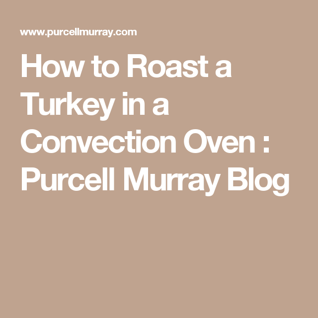 how to roast a turkey in a convection oven purcell murray blog thanksgiving oven turkey. Black Bedroom Furniture Sets. Home Design Ideas