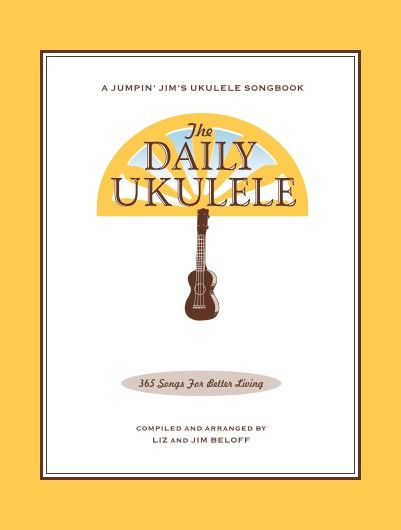 The Daily Ukulele Book Compiled By Jim Beloff Completes My Life