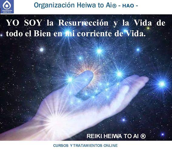 """""""YO SOY la Resurrección y la Vida de todo el Bien en mi corriente de Vida"""". Esta poderosa frase ayuda a se revitalicen cuestiones que se daban por perdidas. Cursos de Reiki Heiwa to Ai (3 niveles): INFO:http://cursoshao.blogspot.com.es/ Organización Heiwa to Ai (HAO) Por un mundo pacífico y feliz!! Luis Parker- terapeuta de HAR -"""