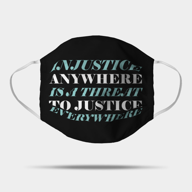 Injustice Anywhere Is A Threat To Justice Everywhere Injustice Anywhere Is A Threat To Justi Mask Teepublic In 2020 Mens Tshirts T Shirts For Women Injustice