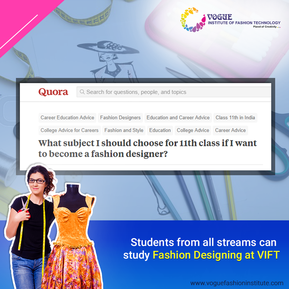 We Found On Quora That Many Students Are Wondering What To Study In Class 11 And 12 If They Want To Take Up Fashion Designing In Coll Fashion Design In 2019