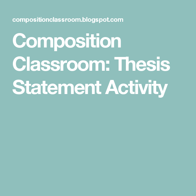 Composition Classroom Thesis Statement Activity  Teaching