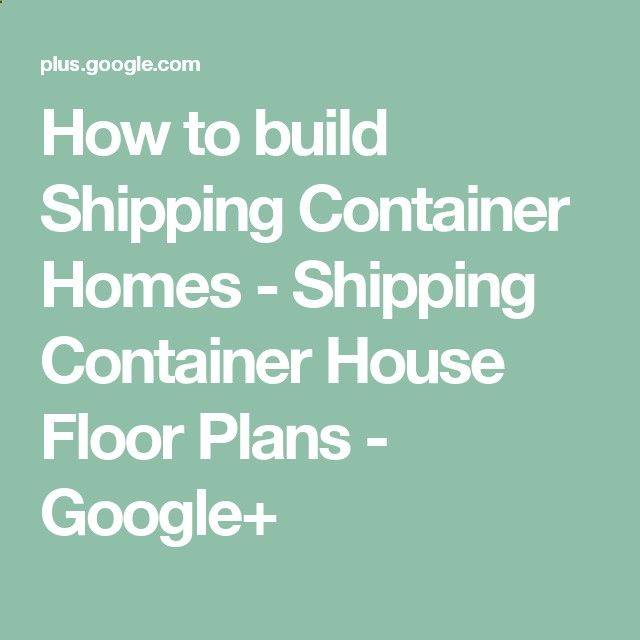 How to build Shipping Container Homes - Shipping Container House Floor Plans - Google