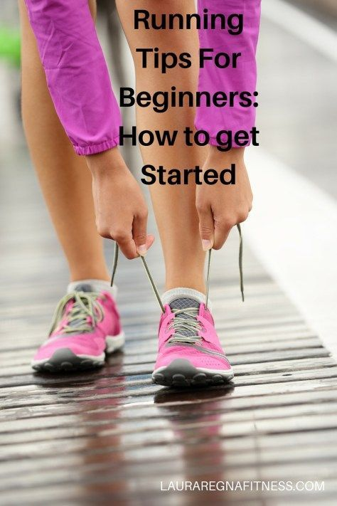 RUNNING TIPS FOR BEGINNERS: HOW TO GET STARTED ~ Laura Regna Fitness -  Running Tips For Beginners-...