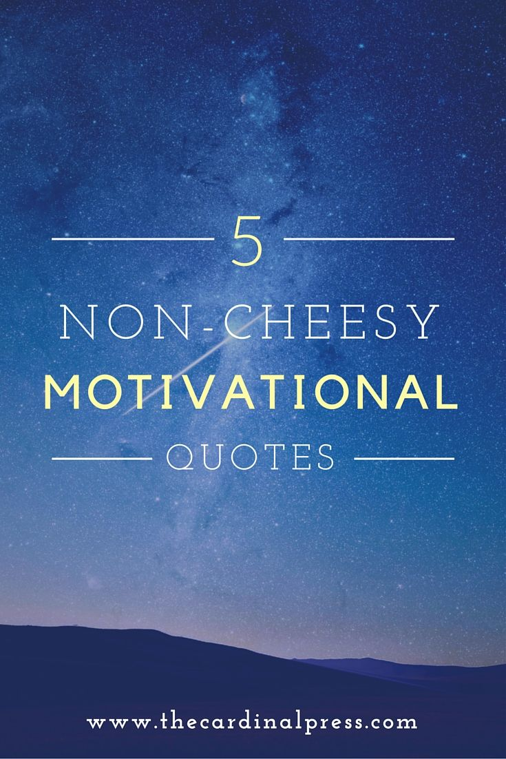 May 25 5 Non Cheesy Motivational Quotes Motivating Words