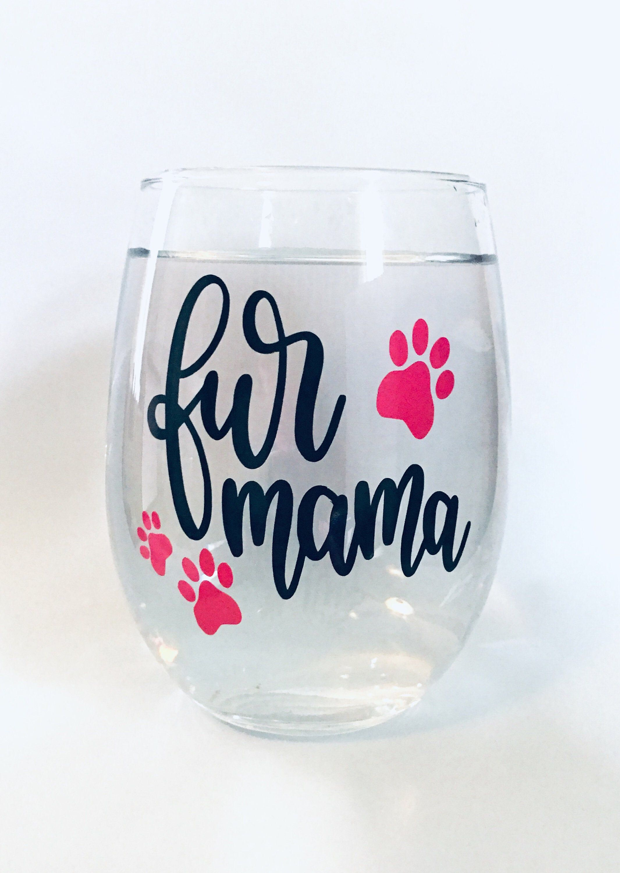 Fur Mama Wine Glass, Dog Mom Wine Glass, Wine glass for dog lovers, Gift for her, Wine , Mothers Day Gift