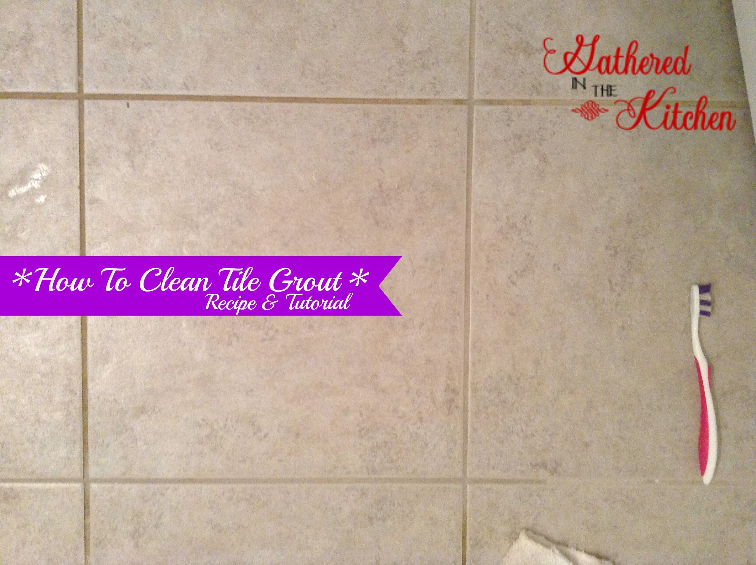 How To Clean Tile Grout Homemade Cleaner Recipe Recipe Clean Tile Grout Diy Grout Cleaner Diy Grout