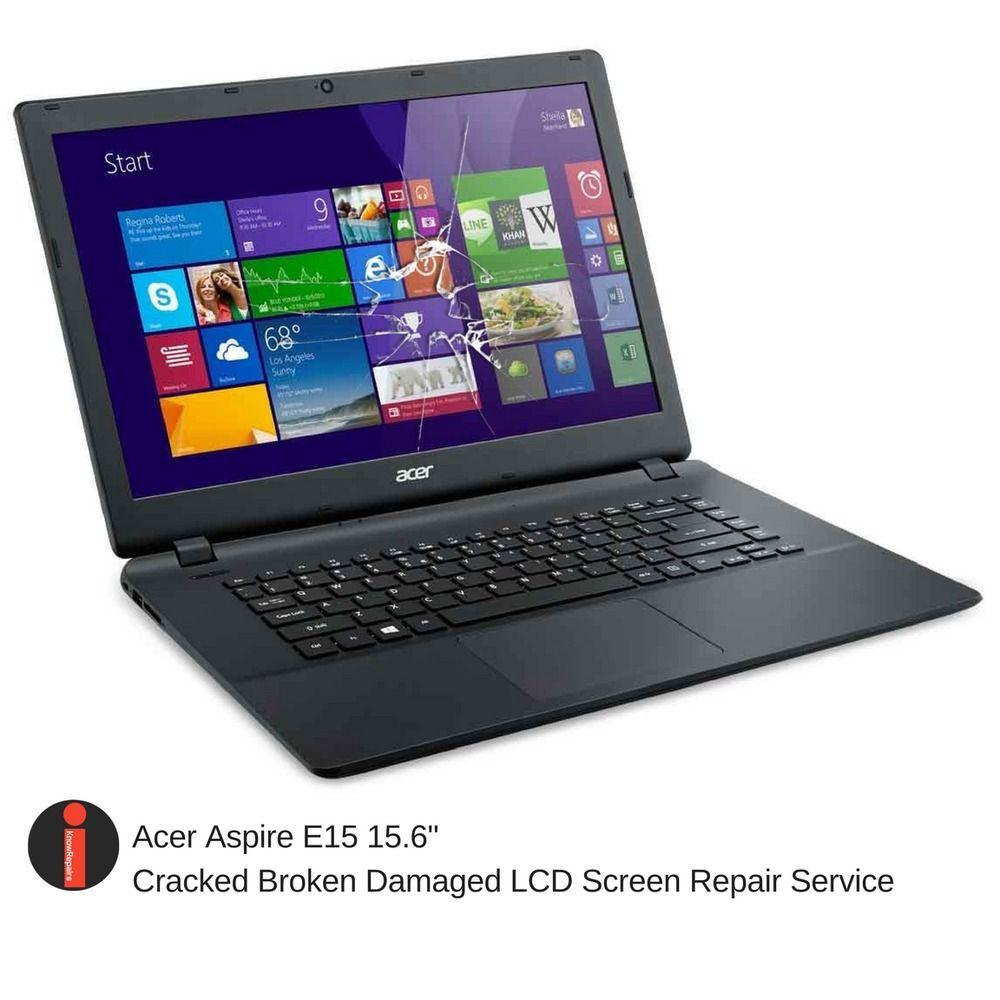 Acer Aspire E15 15 6 Cracked Broken Lcd Screen Repair Replacement Service Acer Laptop Acer Acer Screen Repair