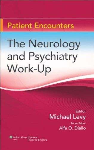 The Neurology and Psychiatry Work-Up (Patient Encounters) by Michael Levy. $10.22