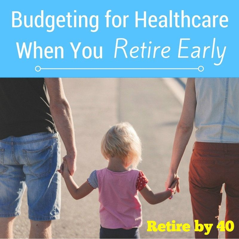 Budgeting For Healthcare When You Retire Early Early Retirement