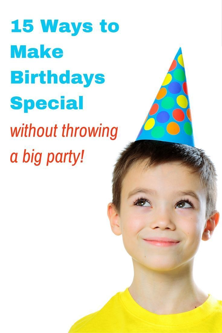 15 Ways to Make Birthdays Special Without a Big Party | Birthday ...