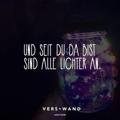 Und seit du da bis sind alle Lichter an.