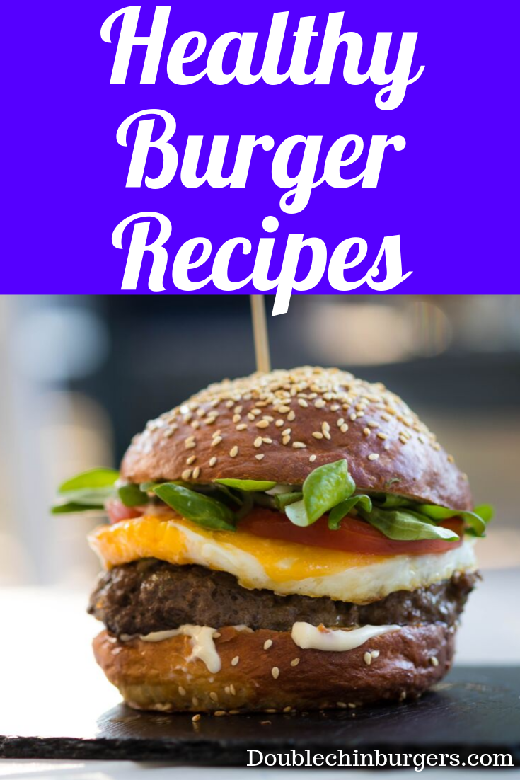 Deliciously Healthy Burger Recipes Doublechinburgers Healthy Burger Healthy Burger Recipes Burger Recipes