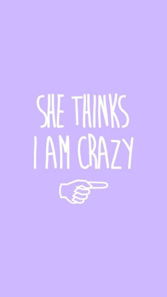 She Thinks I Am Crazy Best Friend Wallpaper Crazy Wallpaper Friends Wallpaper