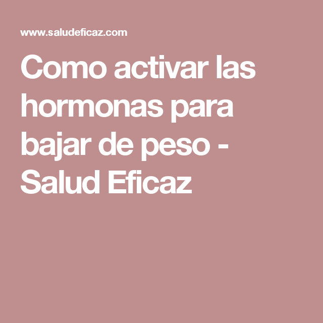 Como activar las hormonas para bajar de peso - Salud Eficaz