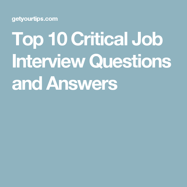 top 10 critical job interview questions and answers employment