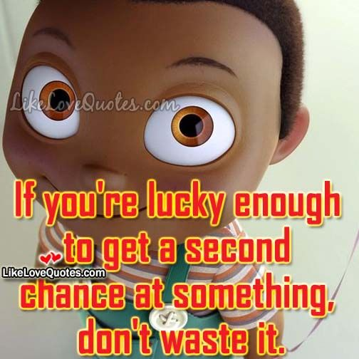 If you're lucky enough to get a second chance