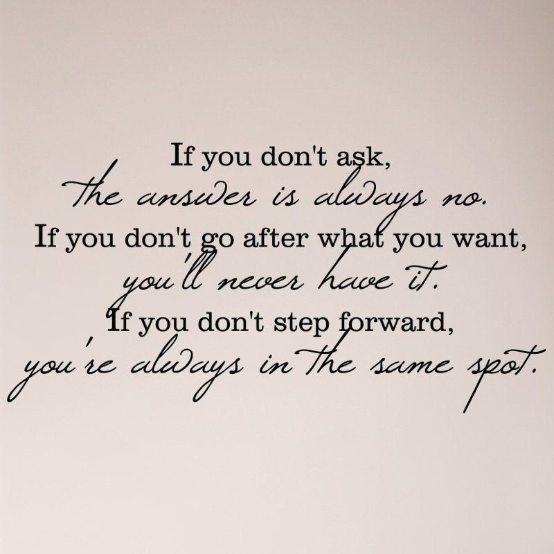 If You Don't Ask The Answer Is Always No If You Don't Step Forward You're Always In The Same Spot Wall Decal Sticker