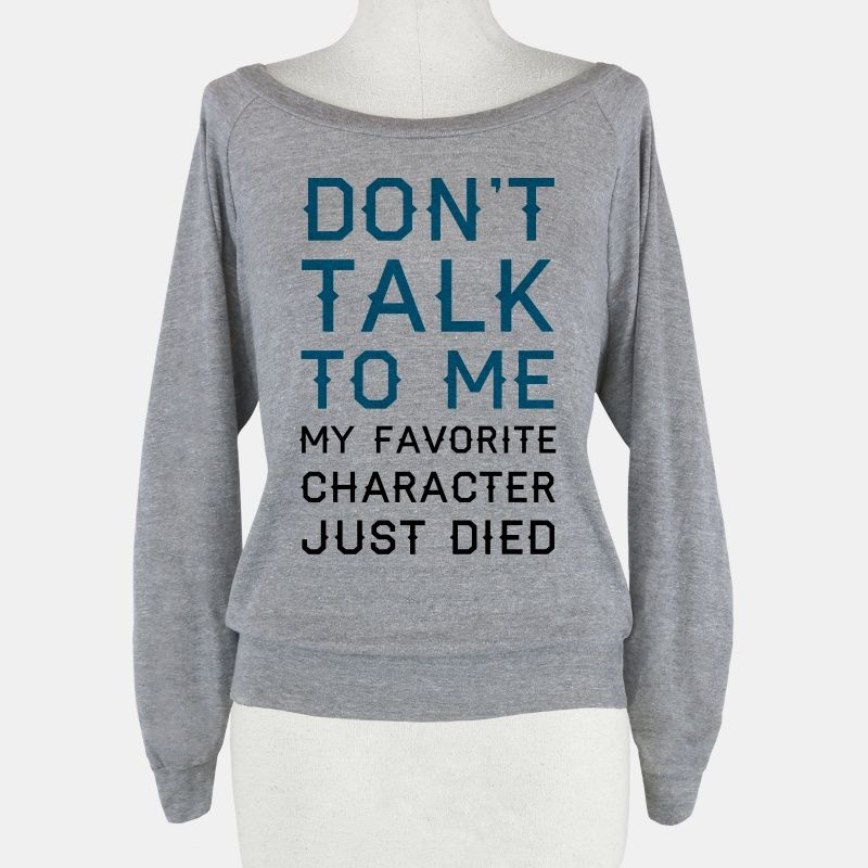 Don't Talk To Me My Favorite Character... | T-Shirts, Tank Tops, Sweatshirts and Hoodies | HUMAN